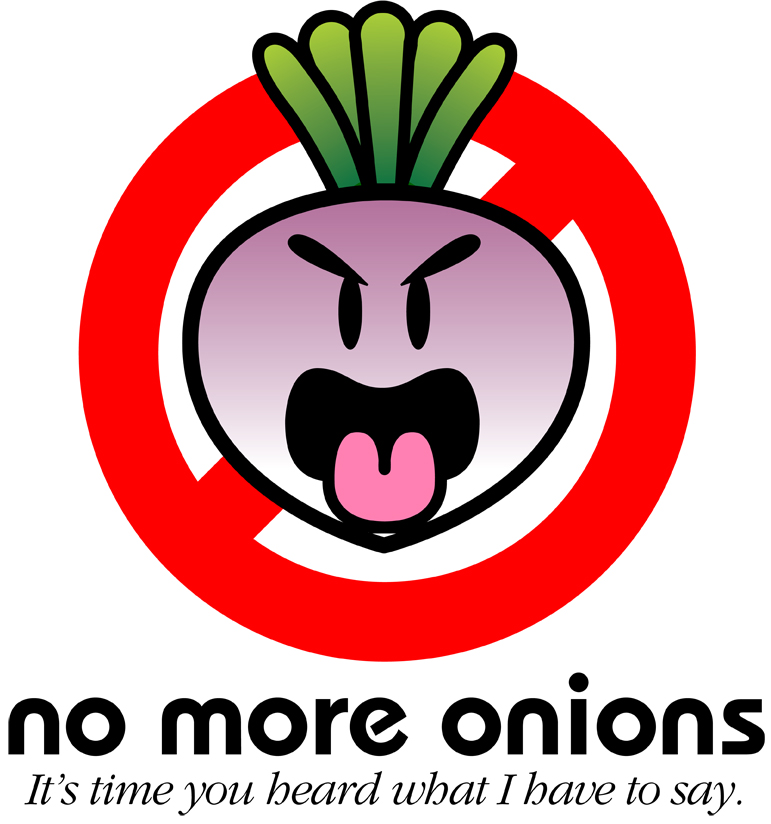No More Onions - A blog about how much I hate onions as well as my views on politics, sucky people, bad parents, and politicians that have screwed our country... and that will just be the first week's entries!